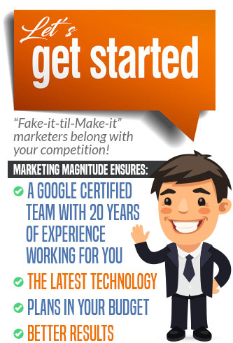 """Fake-it-til-Make-it"" marketers belong with your competition! Marketing Magnitude Ensures: ✅ A Google Certified Team with 20 years of experience Working For You ✅ The Latest Technology ✅ Plans In Your Budget ✅ Better Results - Get Started"